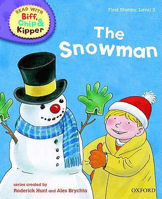 Oxford Reading Tree Read with Biff, Chip, and Kipper: First Stories: Level 2: The Snowman - Hunt, Roderick