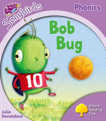 Oxford Reading Tree: Stage 1+: Songbirds: Bob Bug - Donaldson, Julia, and Kirtley, Clare