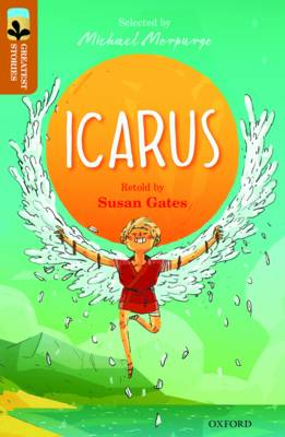 Oxford Reading Tree TreeTops Greatest Stories: Oxford Level 8: Icarus - Gates, Susan, and Ovid, and Morpurgo, Michael (Series edited by), and Reynolds, Kimberley (Series edited by)
