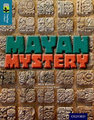 Oxford Reading Tree TreeTops inFact: Level 19: Mayan Mystery - Hunter, Nick, and Foot, Greg (Series edited by)