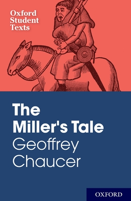 Oxford Student Texts: Geoffrey Chaucer: The Miller's Tale - Mack, Peter (Editor), and Wilson, Chris (Editor), and Walton, Chris (Editor)
