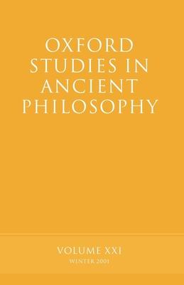 Oxford Studies in Ancient Philosophy: Volume XXI: Winter 2001 - Sedley, David N (Editor)