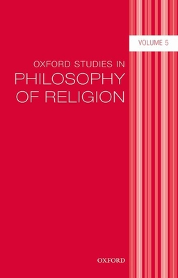 Oxford Studies in Philosophy of Religion: Volume 5 - Kvanvig, Jonathan L. (Editor)