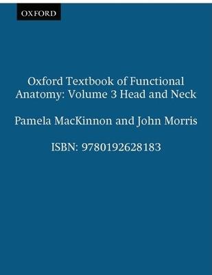 Oxford Textbook of Functional Anatomy: Volume 3: Head and Neck - MacKinnon, Pamela