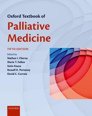 Oxford Textbook of Palliative Medicine - Cherny, Nathan (Editor), and Fallon, Marie (Editor), and Kaasa, Stein (Editor)
