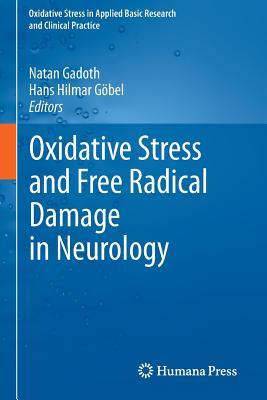 Oxidative Stress and Free Radical Damage in Neurology - Gadoth, Natan (Editor), and Gobel, Hans Hilmar (Editor)