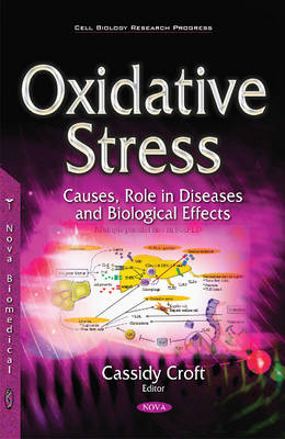 Oxidative Stress: Causes, Role in Diseases and Biological Effects - Croft, Cassidy (Editor)