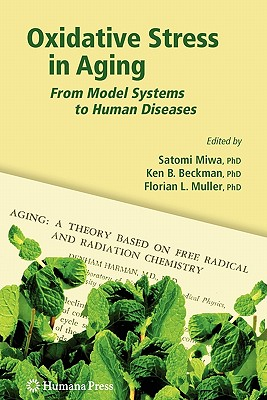 Oxidative Stress in Aging: From Model Systems to Human Diseases - Miwa, Satomi (Editor), and Beckman, Kenneth Bruce (Editor), and Muller, Florian (Editor)