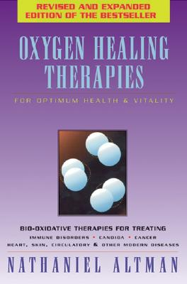 Oxygen Healing Therapies: For Optimum Health & Vitality Bio-Oxidative Therapies for Treating - Altman, Nathaniel
