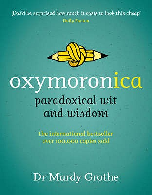 Oxymoronica: Paradoxical Wit and Wisdom - Grothe, Mardy