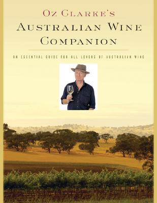 Oz Clarke's Australian Wine Companion: An Essential Guide for All Lovers of Australian Wine - Clarke, Oz