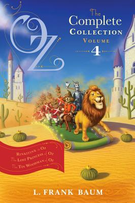 Oz, the Complete Collection, Volume 4: Rinkitink in Oz; The Lost Princess of Oz; The Tin Woodman of Oz - Baum, L Frank