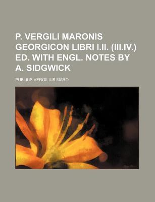 P. Vergili Maronis Georgicon Libri I.II. (III.IV.) Ed. with Engl. Notes by A. Sidgwick - Maro, Publius Vergilius