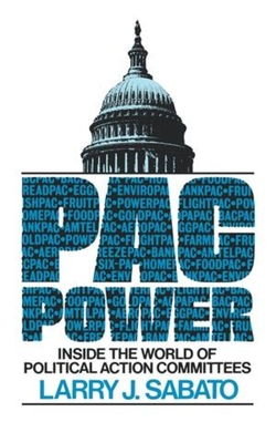 Pac Power: Inside the World of Political Action Committees - Sabato, Larry J