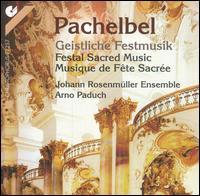 Pachelbel: Geistliche Festmusik (Festal Sacred Music) - Annegret Kleindopf (soprano); Beat Duddeck (alto); Irena Troupova-Wilde (soprano); Johann Rosenmüller Ensemble;...