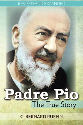 Padre Pio: The True Story - Ruffin, C Bernard