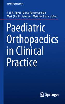 Paediatric Orthopaedics in Clinical Practice - Aresti, Nick a (Editor), and Ramachandran, Manoj (Editor), and Paterson, Mark (J M H ) (Editor)