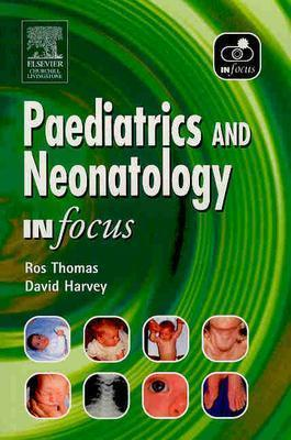 Paediatrics and Neonatology in Focus - Thomas, Roslyn, Frcp, MB, Bs, and Harvey, David R, MB, Frcp