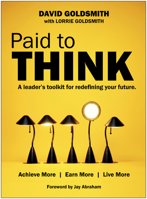 Paid to Think: A Leader's Toolkit for Redefining Your Future - Goldsmith, David