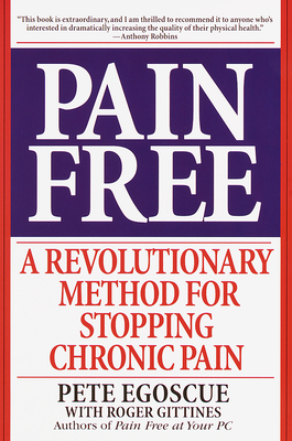 Pain Free: A Revolutionary Method for Stopping Chronic Pain - Egoscue, Pete, and Gittines, Roger