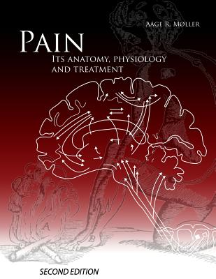 Pain, Its Anatomy, Physiology and Treatment - Moller Phd, Aage R