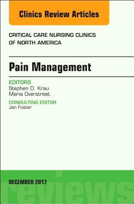 Pain Management, an Issue of Critical Nursing Clinics - Krau, Stephen D, and Overstreet, Maria