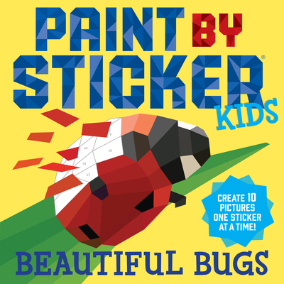 Paint By Sticker Kids: Beautiful Bugs: Create 10 Pictures One Sticker at a Time! (Kids Activity Book, Sticker Art, No Mess Activity, Keep Kids Busy) - Workman Publishing