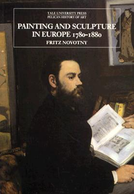 Painting and Sculpture in Europe, 1780-1880: Third Edition - Novotny, Fritz