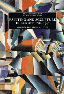 Painting and Sculpture in Europe, 1880-1940: 4th Edition - Hamilton, George Heard