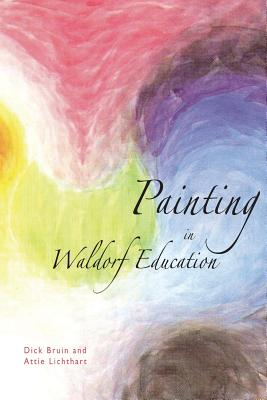 Painting in Waldorf Education - Bruin, Dick, and Lichthart, Attie