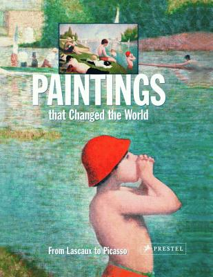 Paintings That Changed the World: From Lascoux to Picasso - Reichold, Klaus