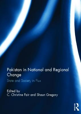 Pakistan in National and Regional Change: State and Society in Flux - Fair, C Christine (Editor), and Gregory, Shaun (Editor)