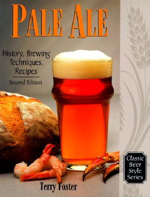 Pale Ale, Revised: History, Brewing, Techniques, Recipes (Revised) - Foster, Terry