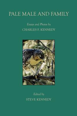 Pale Male and Family - Kennedy, Charles F, and Kennedy, Steve (Editor), and Lilien, Frederic (Foreword by)