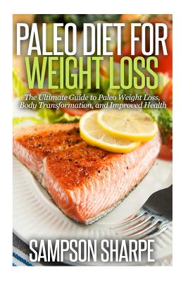 Paleo Diet for Weight Loss: : The Ultimate Guide to Paleo Weight Loss, Body Transformat - Sharpe, Sampson