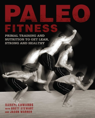 Paleo Fitness: A Primal Training and Nutrition Program to Get Lean, Strong and Healthy - Stewart, Brett, and Edwards, Darryl, and Warner, Jason