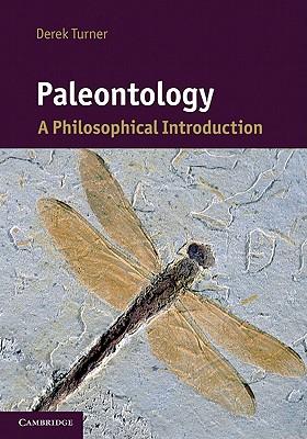 Paleontology: A Philosophical Introduction - Turner, Derek