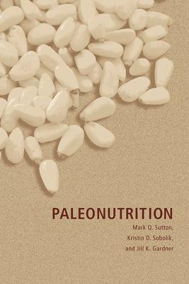 Paleonutrition - Sutton, Mark Q, and Sobolik, Kristin D, and Gardner, Jill K, Dr.