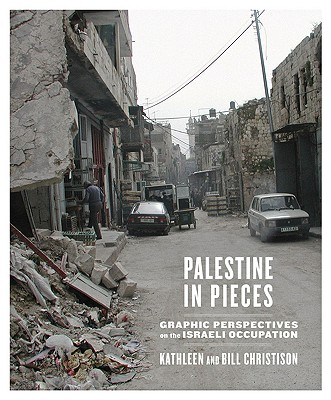 Palestine in Pieces: Graphic Perspectives on the Israeli Occupation - Christison, Kathleen