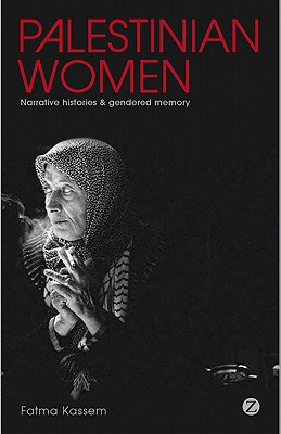 Palestinian Women: Narrative Histories and Gendered Memory - Kassem, Fatma