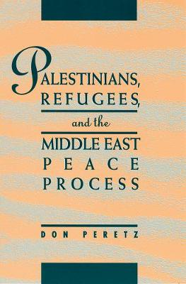 Palestinians, Refugees, and the Middle East Peace Process: The Role of Mediation and Good Offices - Peretz, Don