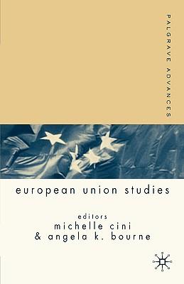 Palgrave Advances in European Union Studies - Cini, Michelle (Editor), and Bourne, Angela K, Dr. (Editor)