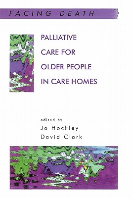 Palliative Care for Older People in Care Homes - Jo Hockley and David Clark