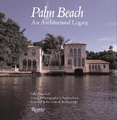 Palm Beach: An Architectural Legacy - Earl, Polly, and The Duke of Marlborough (Introduction by)