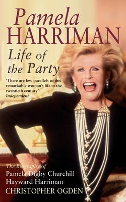 Pamela Harriman: Life Of The Party - Ogden, Christopher