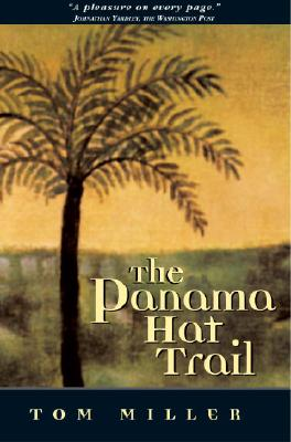 Panama Hat Trail: A Journey from South America - Miller, Tom