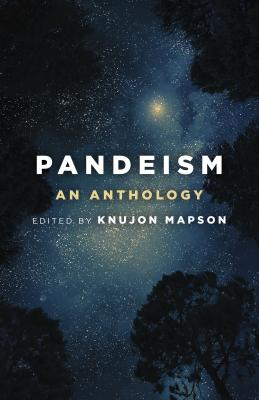 Pandeism: An Anthology - Mapson, Knujon (Editor), and Atkinson, William Walker (Contributions by), and Francks, Richard (Contributions by)