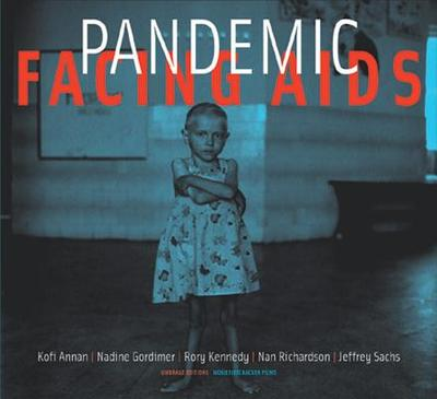 Pandemic: Facing AIDS - Annan, Kofi, Secretary-General, and Gordimer, Nadine, and Kennedy, Rory