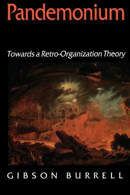 Pandemonium: Towards a Retro-Organization Theory - Burrell, Gibson, Professor