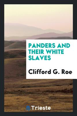 Panders and Their White Slaves - Roe, Clifford G